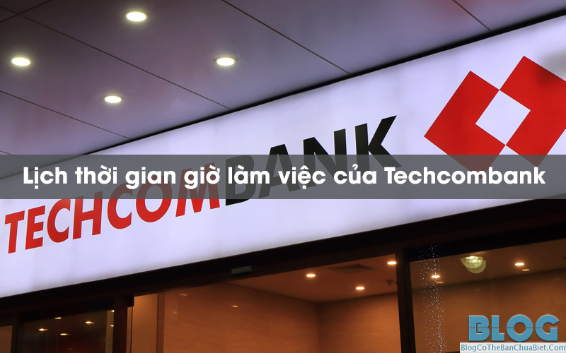 thoi-gian-gio-lam-viec-cua-techcombank