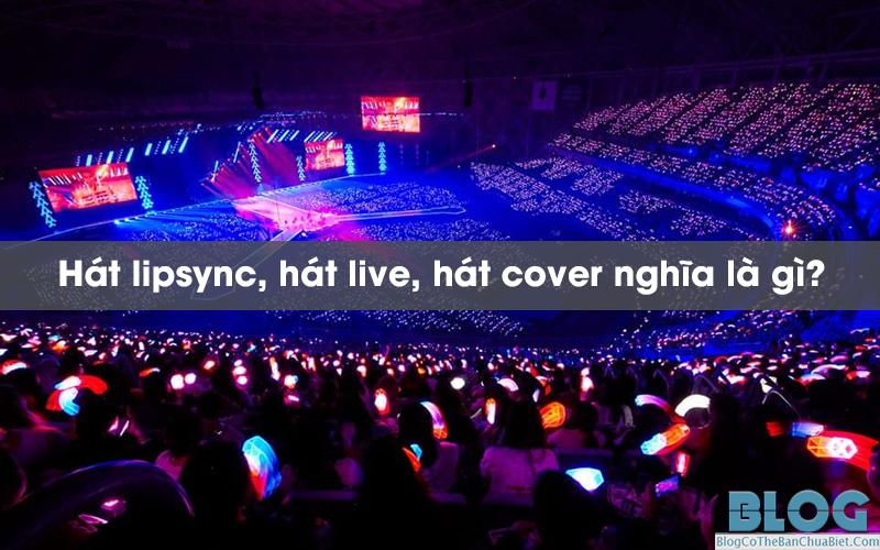Hát lipsync, hát live, hát cover trong Kpop có nghĩa là gì?