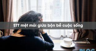 stt-met-moi-muon-buong-xuoi-giua-bon-be-cuoc-song