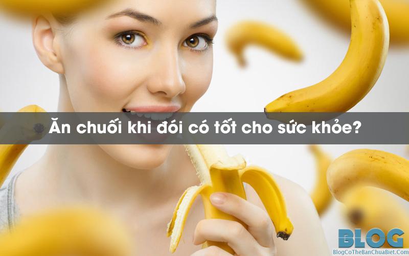 an-chuoi-khi-doi-co-tot-cho-suc-khoe