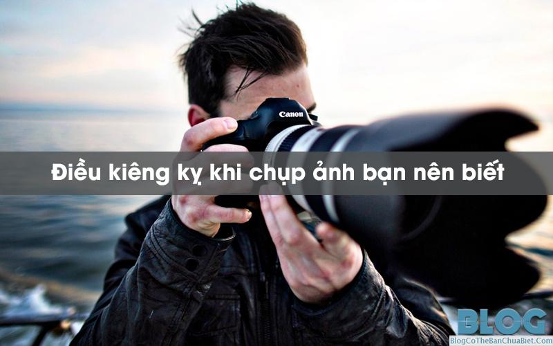 dieu-kieng-ky-khi-chup-anh-ban-nen-biet