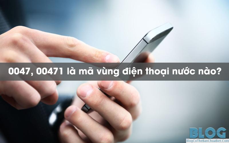 0047-00471-la-ma-vung-dien-thoai-cua-nuoc-nao